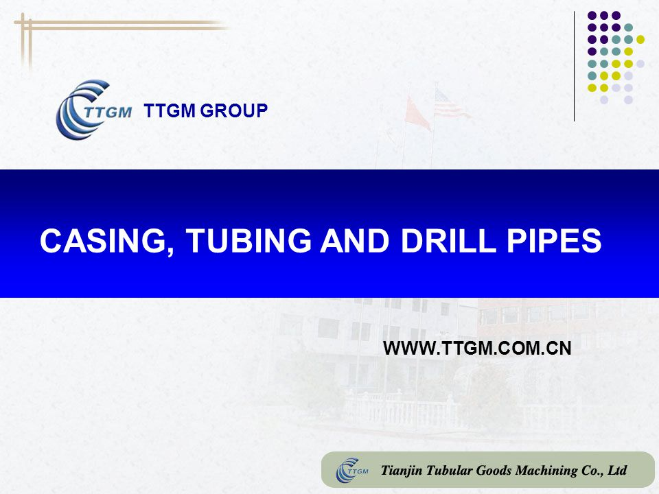 API-CASING AND TUBING SIZE: 2.3/8 一 20(60.3mm 一 508mm) GRADE: H40, J55, K55, N80, L80, P110 CONNECTION: LTC, STC, BTC, EUE, NUE DRILL PIPE SIZE: 2.3/8 2.7/8 3.1/2 4 4.1/2 5 5.1/2 6.5/8 GRADE: E75, X95, G105, S135 CONNECTION: EU, IU, IEU CASING, TUBING AND DRILL PIPES