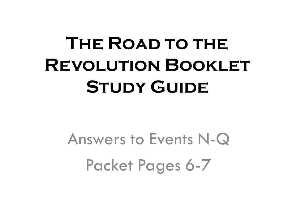 The Road to the Revolution Booklet Study Guide Answers to Events N-Q Packet Pages 6-7