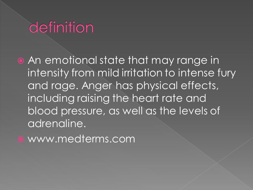  An emotional state that may range in intensity from mild irritation to intense fury and rage.