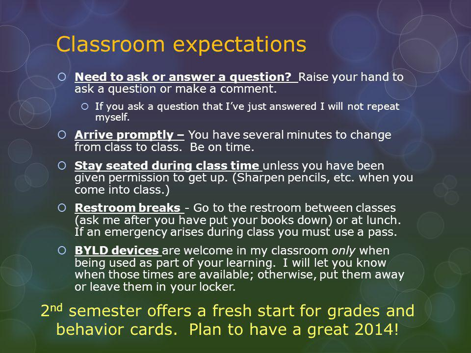 Classroom expectations  Need to ask or answer a question.