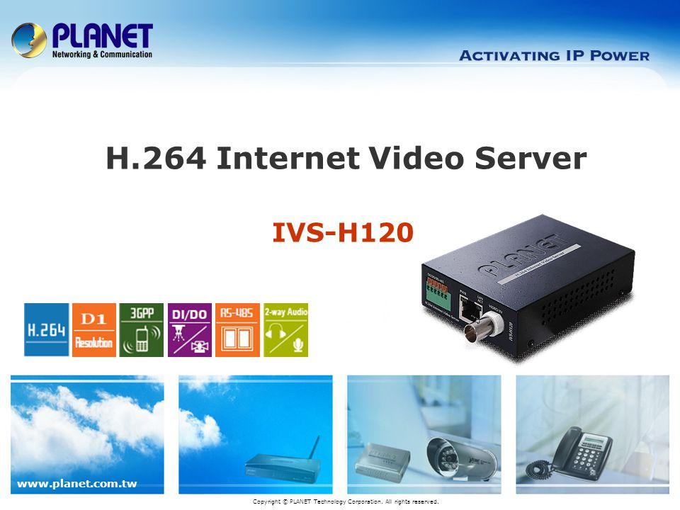 www.planet.com.tw IVS-H120 H.264 Internet Video Server Copyright © PLANET Technology Corporation.