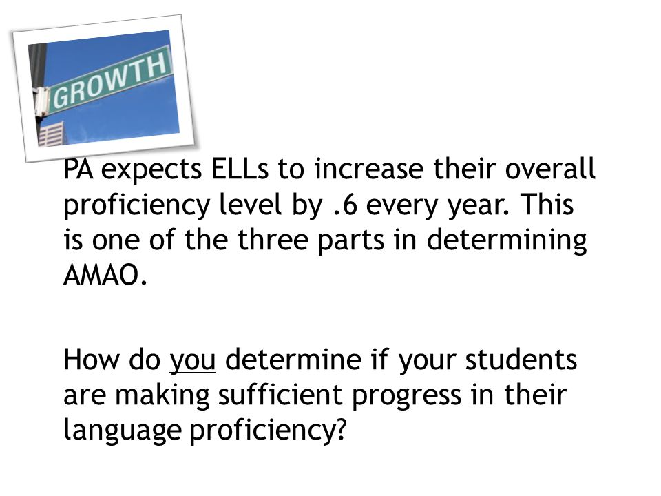 PA expects ELLs to increase their overall proficiency level by.6 every year.