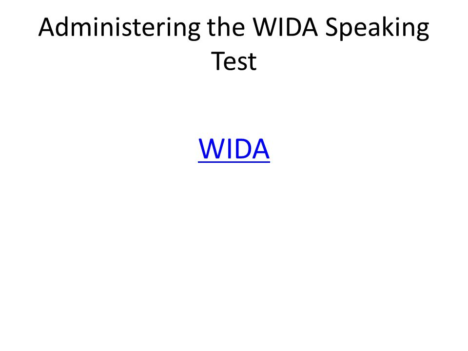 Administering the WIDA Speaking Test WIDA