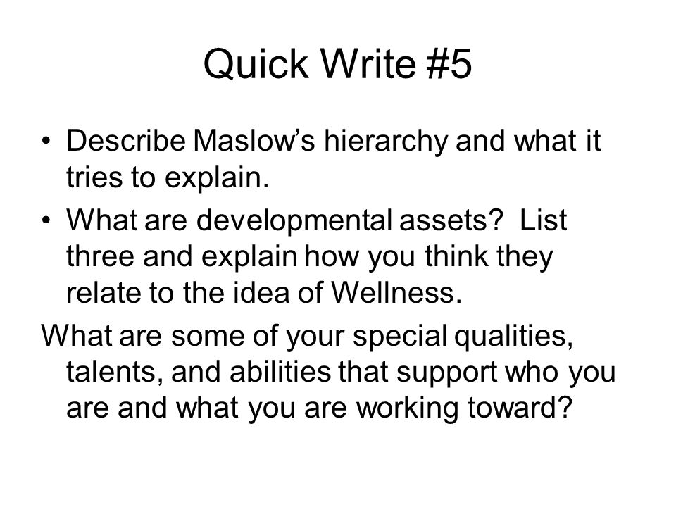 Quick Write #5 Describe Maslow's hierarchy and what it tries to explain.