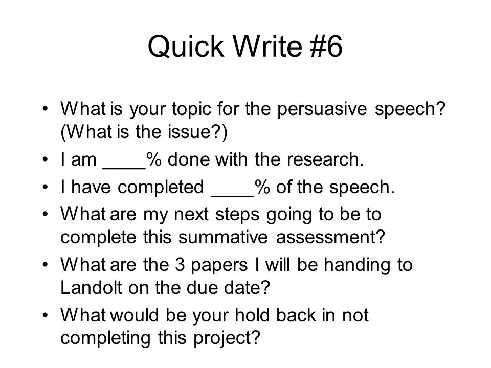 Quick Write #6 What is your topic for the persuasive speech.