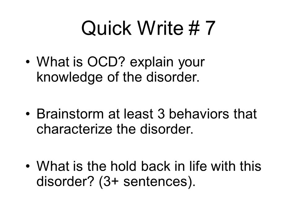Quick Write # 7 What is OCD. explain your knowledge of the disorder.