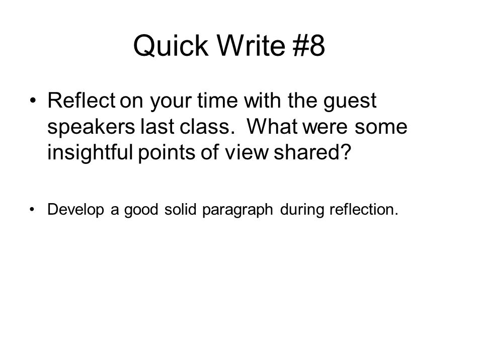 Quick Write #8 Reflect on your time with the guest speakers last class.