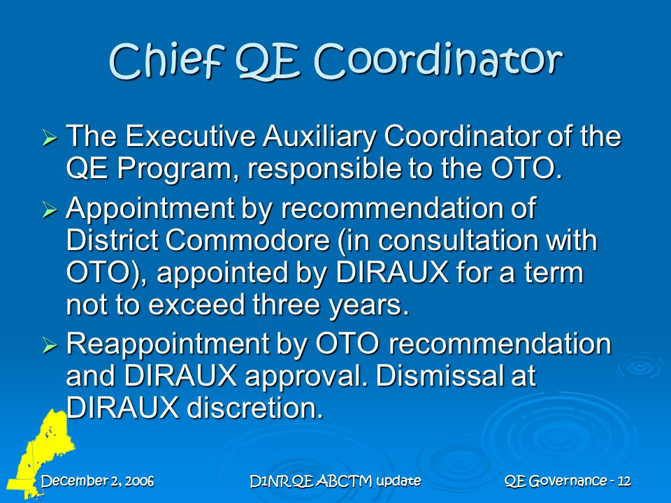 December 2, 2006D1NR QE ABCTM updateQE Governance - 12 Chief QE Coordinator  The Executive Auxiliary Coordinator of the QE Program, responsible to th