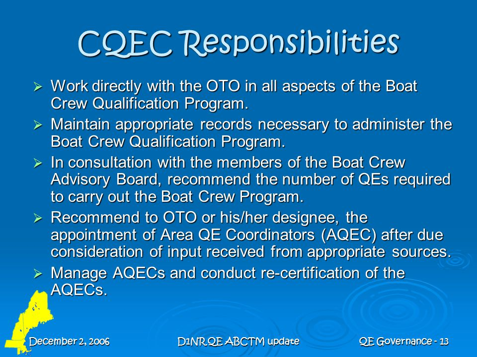 December 2, 2006D1NR QE ABCTM updateQE Governance - 13 CQEC Responsibilities  Work directly with the OTO in all aspects of the Boat Crew Qualificatio