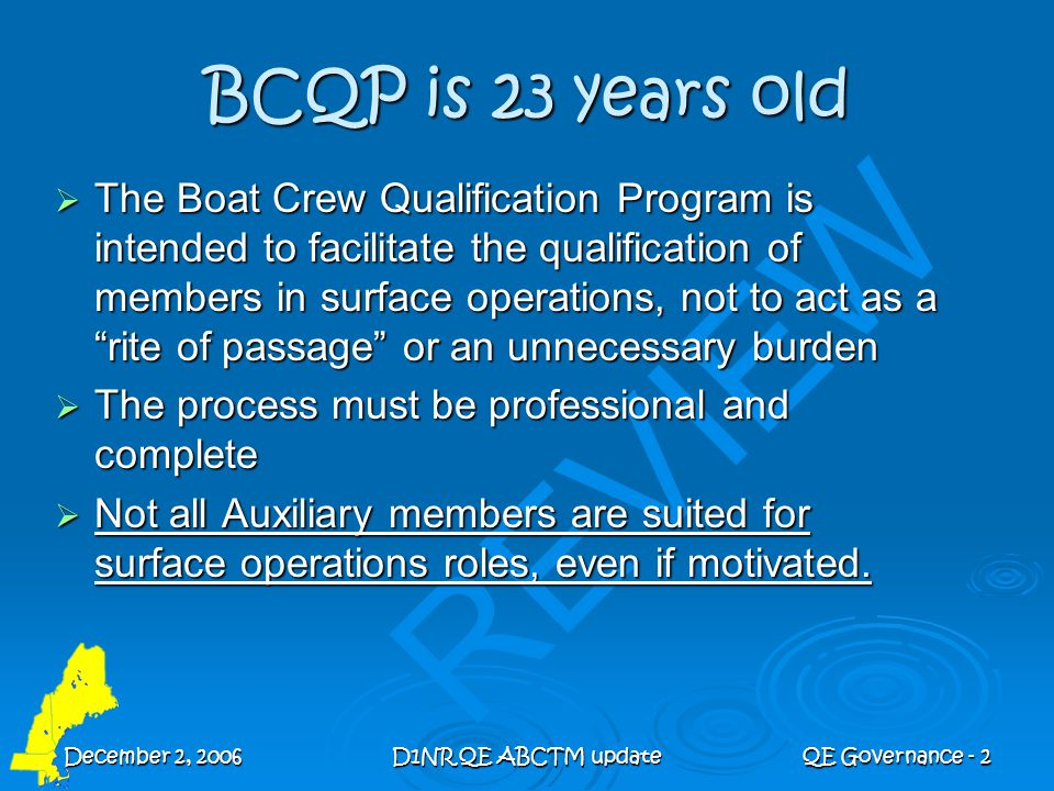 December 2, 2006D1NR QE ABCTM updateQE Governance - 13 CQEC Responsibilities  Work directly with the OTO in all aspects of the Boat Crew Qualification Program.