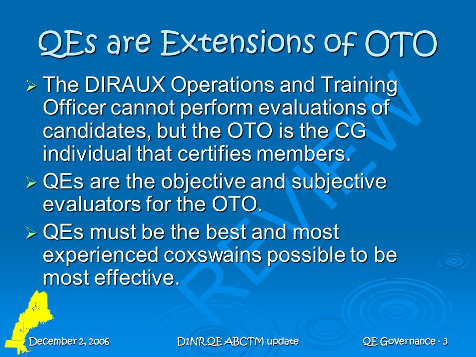 December 2, 2006D1NR QE ABCTM updateQE Governance - 3 REVIEW QEs are Extensions of OTO  The DIRAUX Operations and Training Officer cannot perform eva