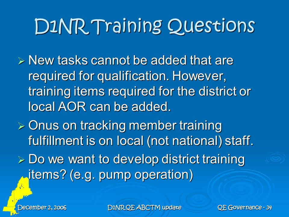 December 2, 2006D1NR QE ABCTM updateQE Governance - 34 D1NR Training Questions  New tasks cannot be added that are required for qualification. Howeve