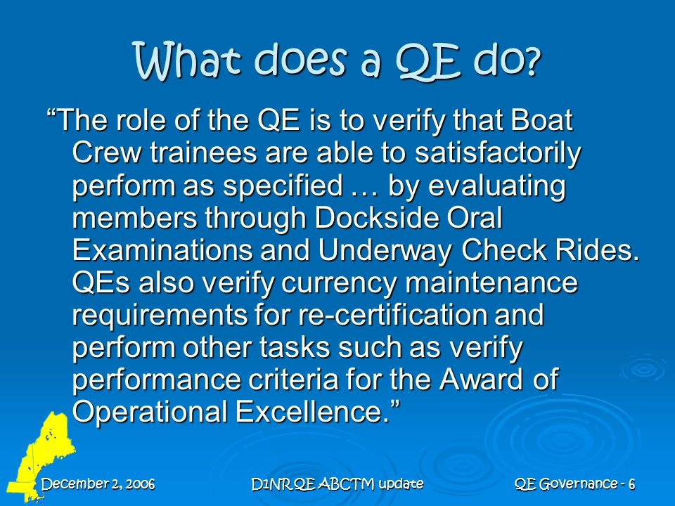 December 2, 2006D1NR QE ABCTM updateQE Governance - 7 Active Duty QEs  Station CO/OICs may recommend their coxswains to become Auxiliary QEs by submitting recommendation to the OTO in writing (which includes email).