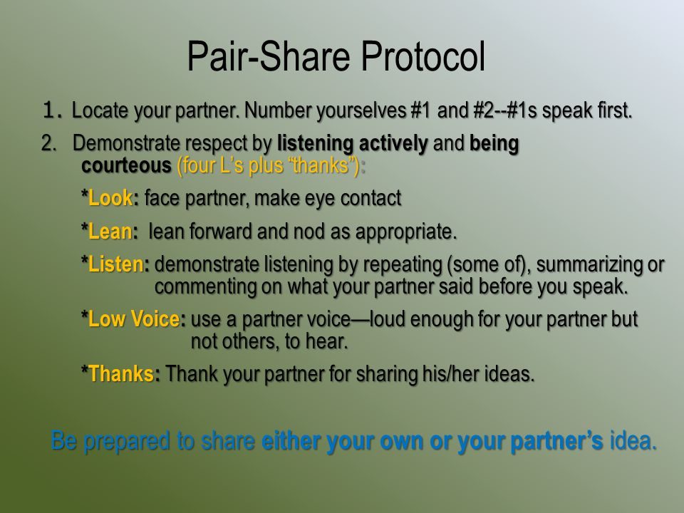 Pair-Share Protocol 1. Locate your partner. Number yourselves #1 and #2--#1s speak first.