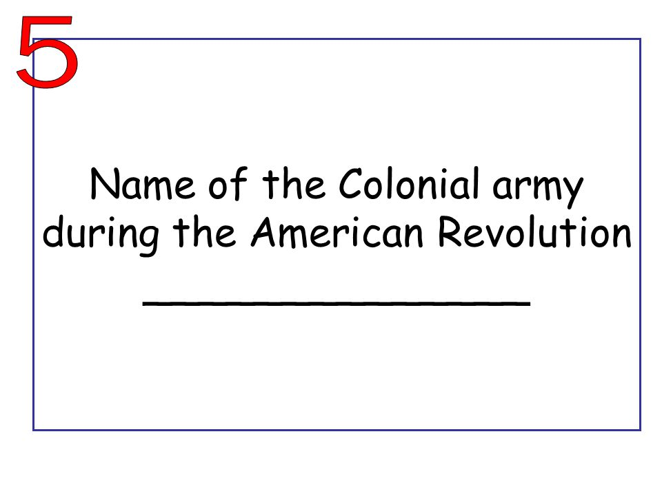 Name of the Colonial army during the American Revolution ______________