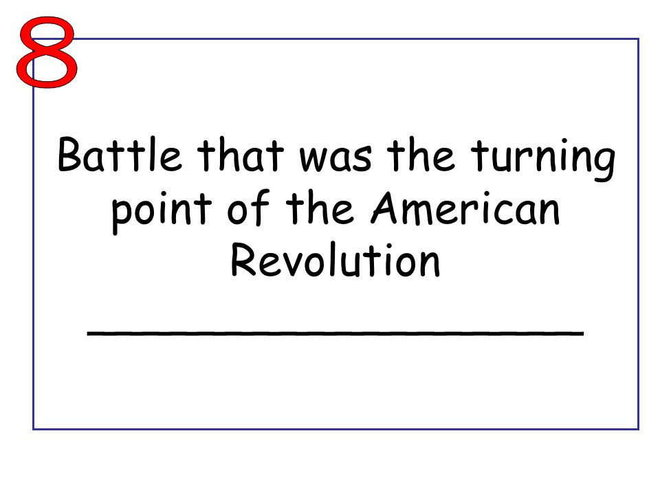 Battle that was the turning point of the American Revolution __________________