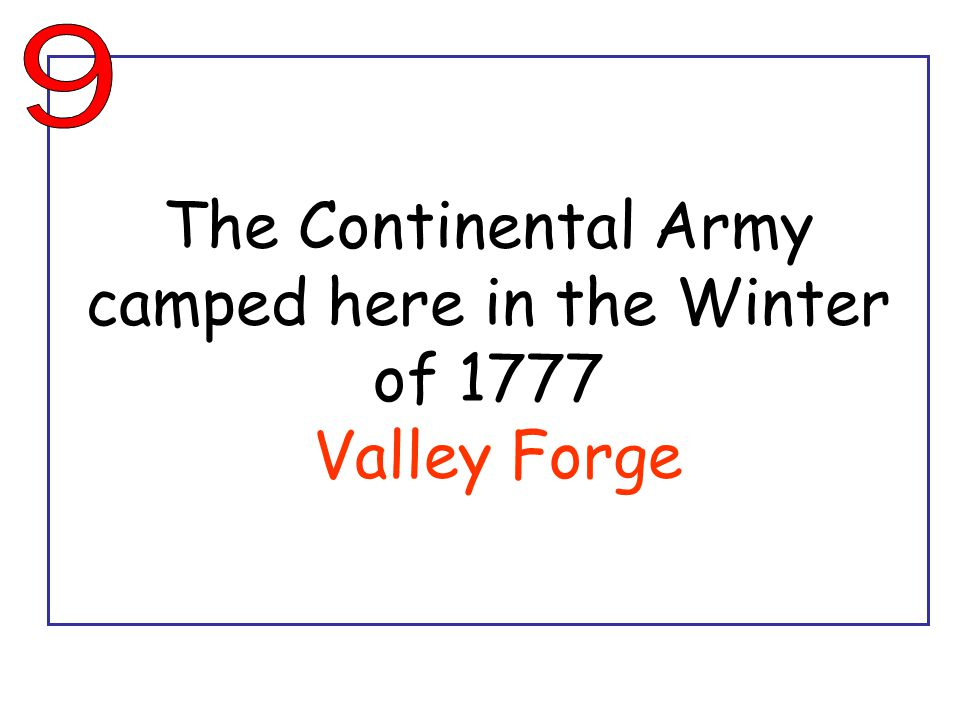 The Continental Army camped here in the Winter of 1777 Valley Forge