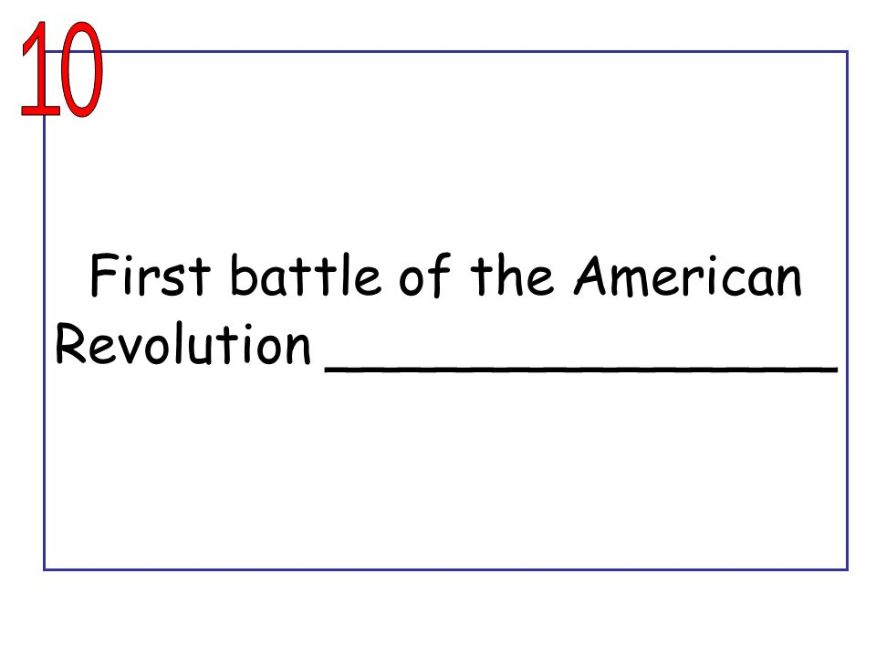 First battle of the American Revolution ______________