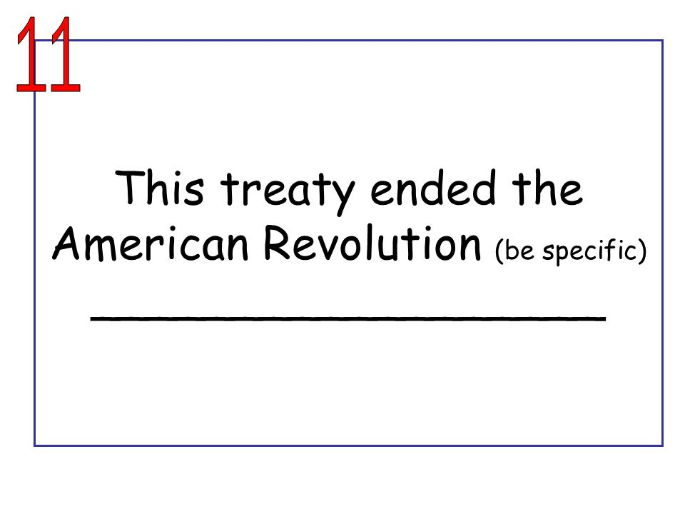 This treaty ended the American Revolution (be specific) __________________