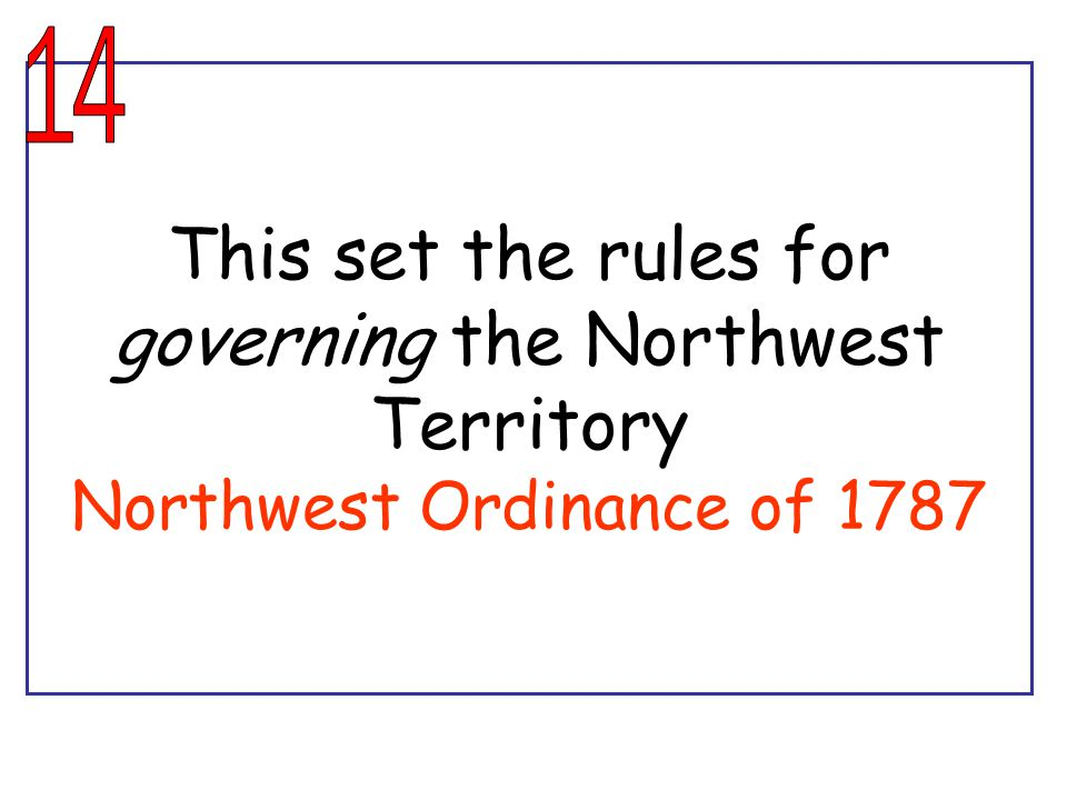 This set the rules for governing the Northwest Territory Northwest Ordinance of 1787