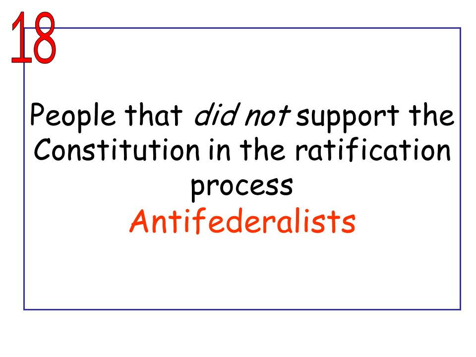 People that did not support the Constitution in the ratification process Antifederalists