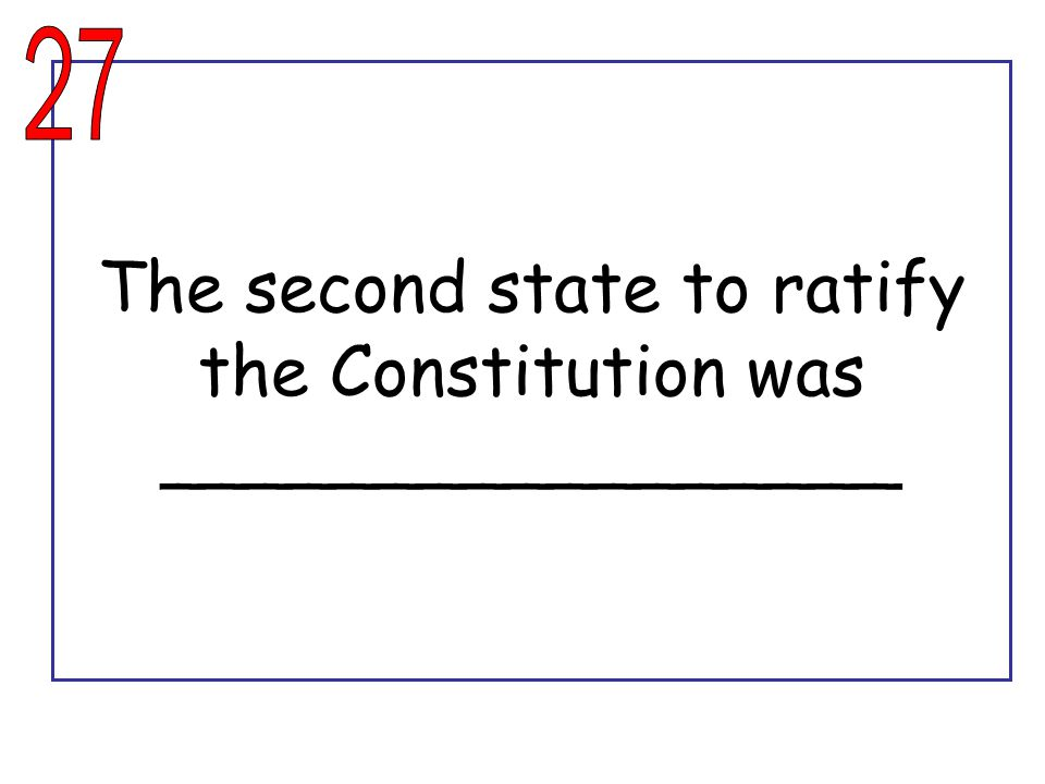 The second state to ratify the Constitution was _________________