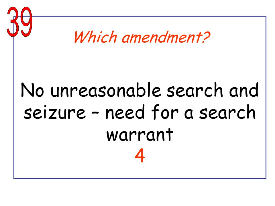Which amendment? No unreasonable search and seizure – need for a search warrant 4