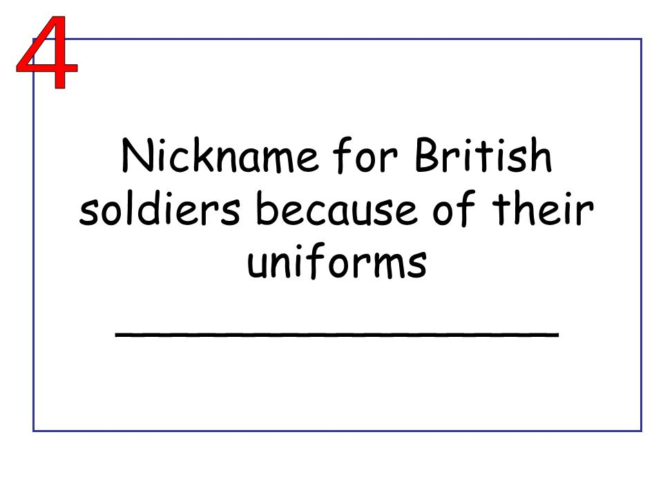Nickname for British soldiers because of their uniforms ________________
