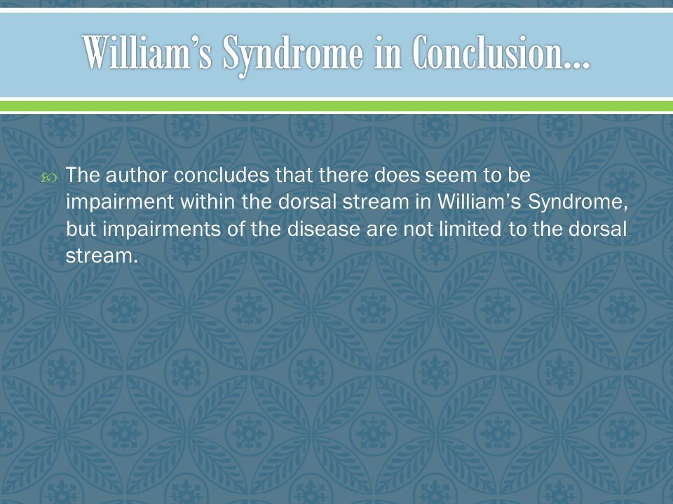  William's Syndrome is caused by a deletion in chromosome #7. Symptoms of William's Syndrome include cardiovascular disease, developmental delays, an