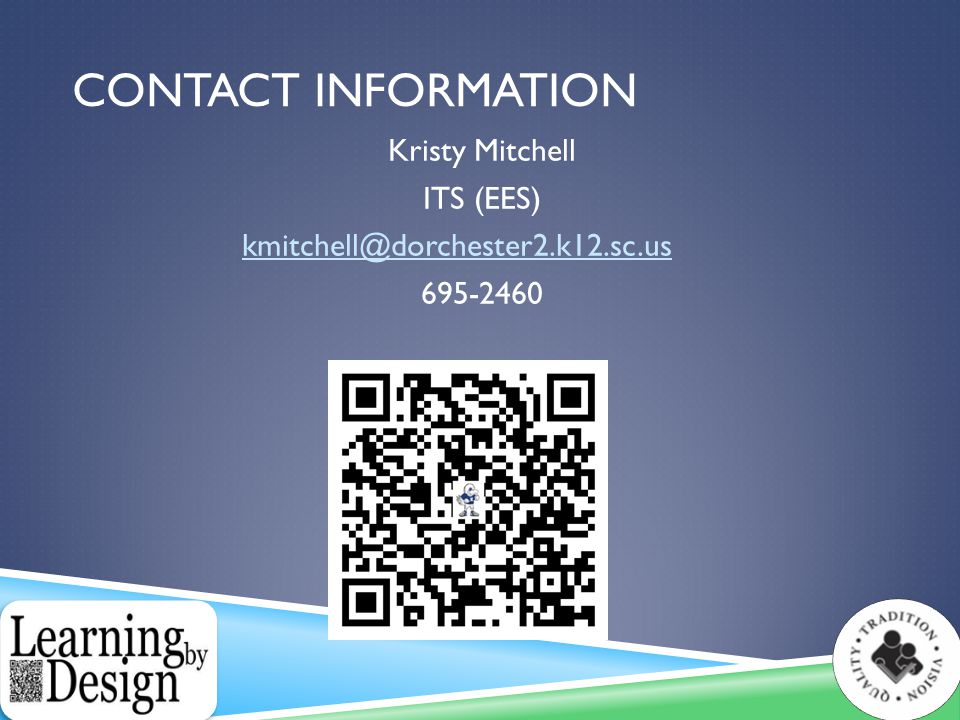 CONTACT INFORMATION Kristy Mitchell ITS (EES) kmitchell@dorchester2.k12.sc.us 695-2460