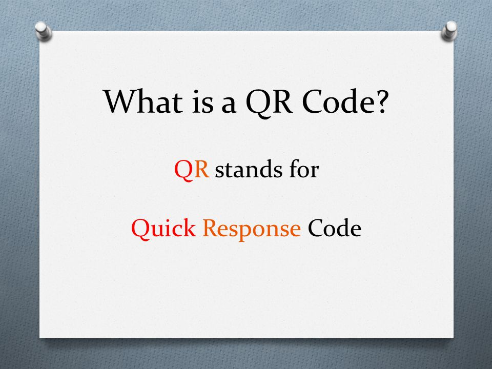What is a QR Code QR stands for Quick Response Code