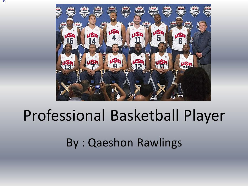Professional Basketball Player By : Qaeshon Rawlings e