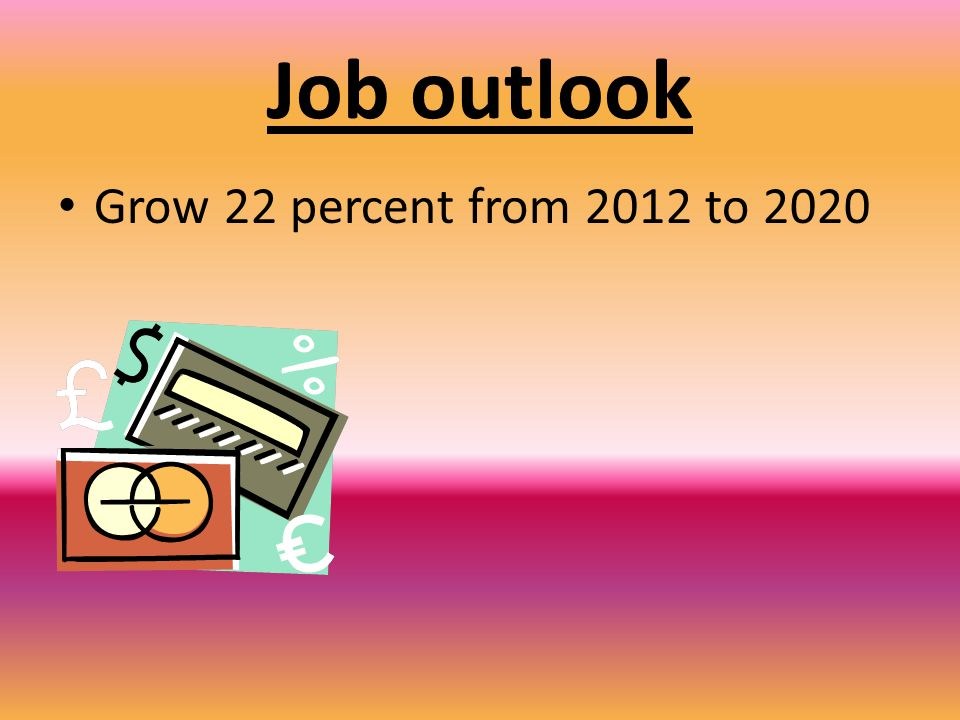 Job outlook Grow 22 percent from 2012 to 2020