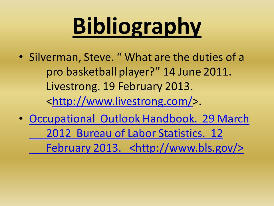 "Bibliography Silverman, Steve. "" What are the duties of a pro basketball player?"" 14 June 2011. Livestrong. 19 February 2013..http://www.livestrong.co"