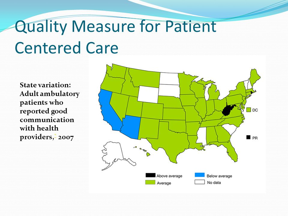 Quality Measure for Patient Centered Care State variation: Adult ambulatory patients who reported good communication with health providers, * 2007 *