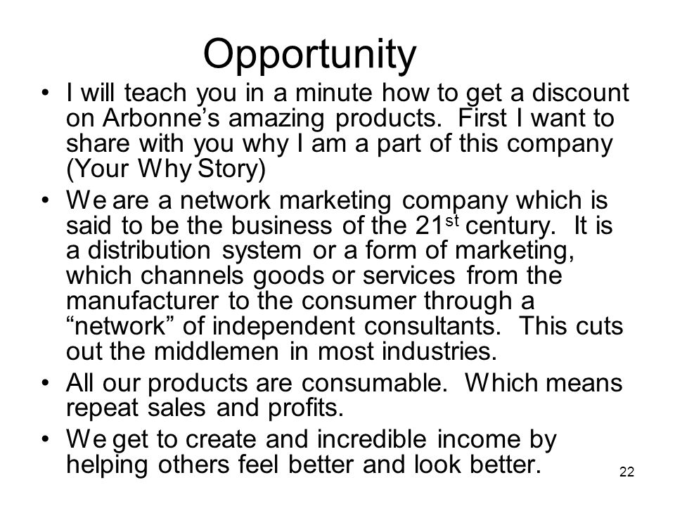 22 Opportunity I will teach you in a minute how to get a discount on Arbonne's amazing products. First I want to share with you why I am a part of thi