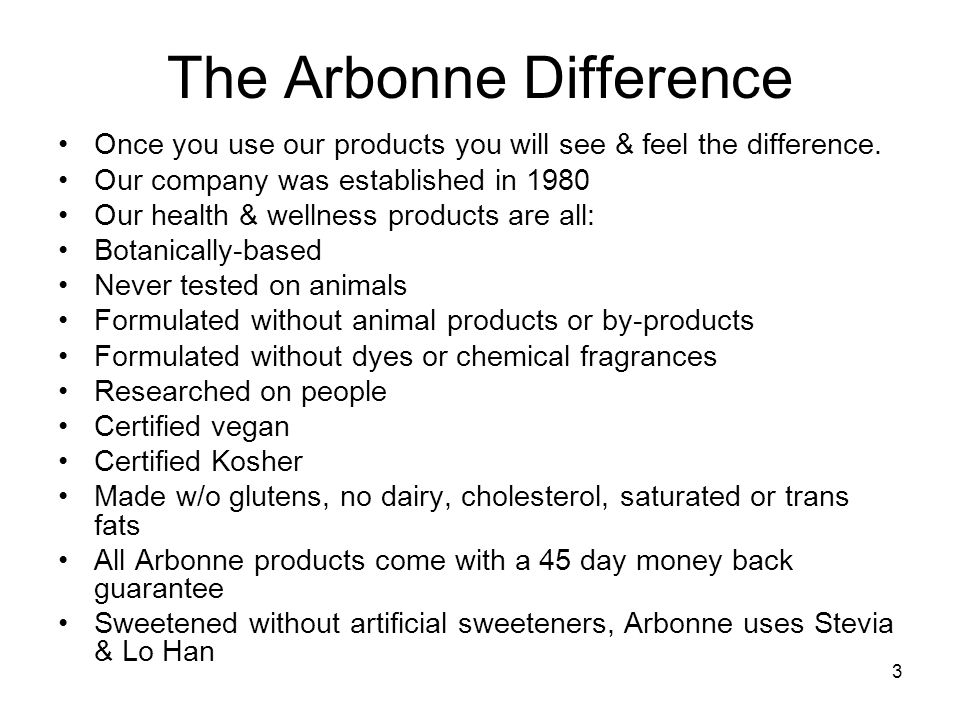 The Arbonne Difference Once you use our products you will see & feel the difference. Our company was established in 1980 Our health & wellness product