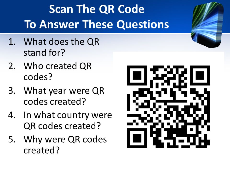 Scan The QR Code To Answer These Questions 1.What does the QR stand for.