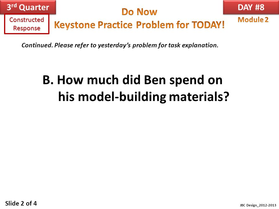 DAY #9 3 rd Quarter JBC Design_2012-2013 Constructed Response Slide 3 of 4 Continued.