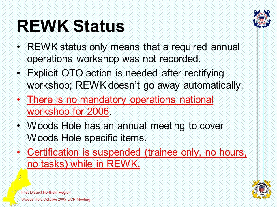 First District Northern Region Woods Hole October 2005 DCP Meeting REWK Status REWK status only means that a required annual operations workshop was n