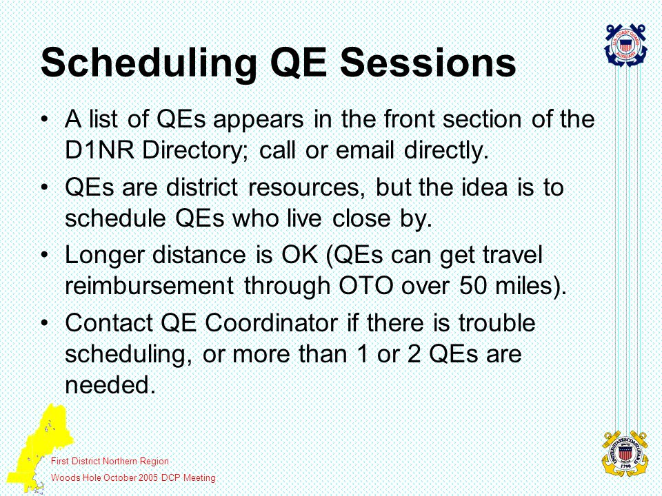 First District Northern Region Woods Hole October 2005 DCP Meeting Scheduling QE Sessions A list of QEs appears in the front section of the D1NR Directory; call or email directly.