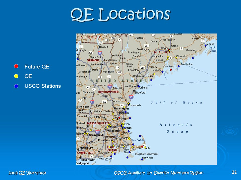 2008 QE Workshop USCG Auxiliary 1st District Northern Region 21 QE Locations Future QE QE USCG Stations