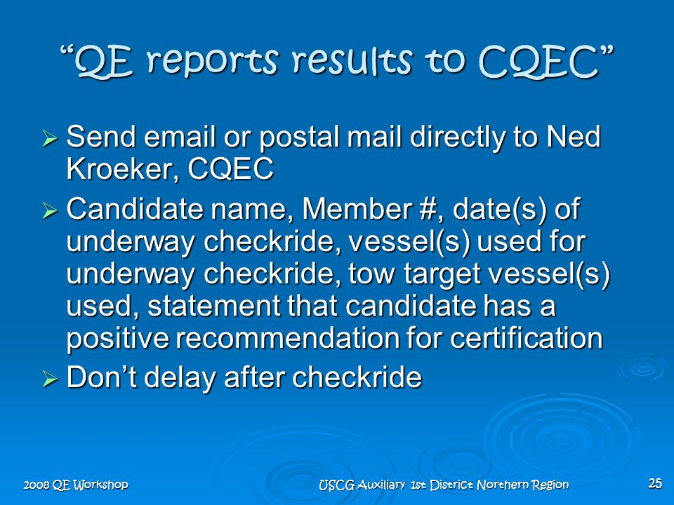 "2008 QE Workshop USCG Auxiliary 1st District Northern Region 25 ""QE reports results to CQEC""  Send email or postal mail directly to Ned Kroeker, CQEC"