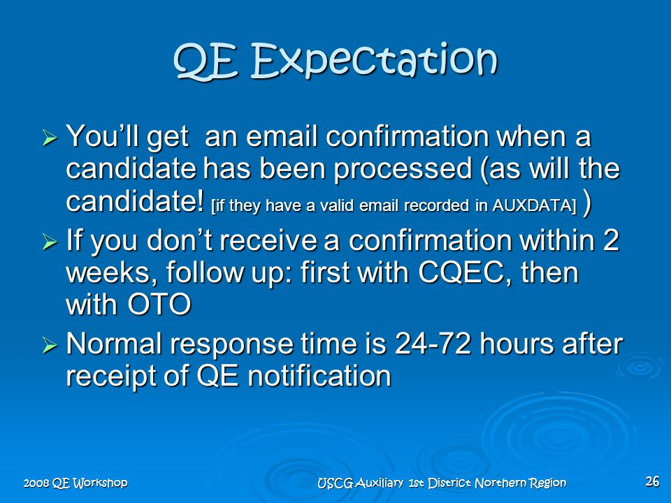 2008 QE Workshop USCG Auxiliary 1st District Northern Region 26 QE Expectation  You'll get an email confirmation when a candidate has been processed