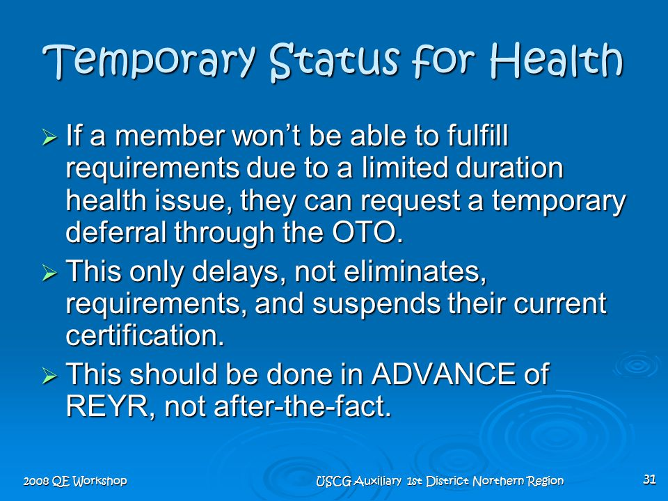 2008 QE Workshop USCG Auxiliary 1st District Northern Region 31 Temporary Status for Health  If a member won't be able to fulfill requirements due to