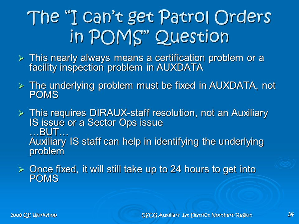 "2008 QE Workshop USCG Auxiliary 1st District Northern Region 34 The ""I can't get Patrol Orders in POMS"" Question  This nearly always means a certific"