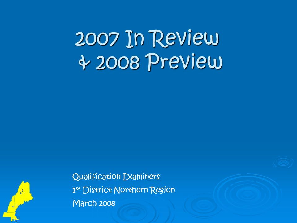 2007 In Review & 2008 Preview Qualification Examiners 1 st District Northern Region March 2008