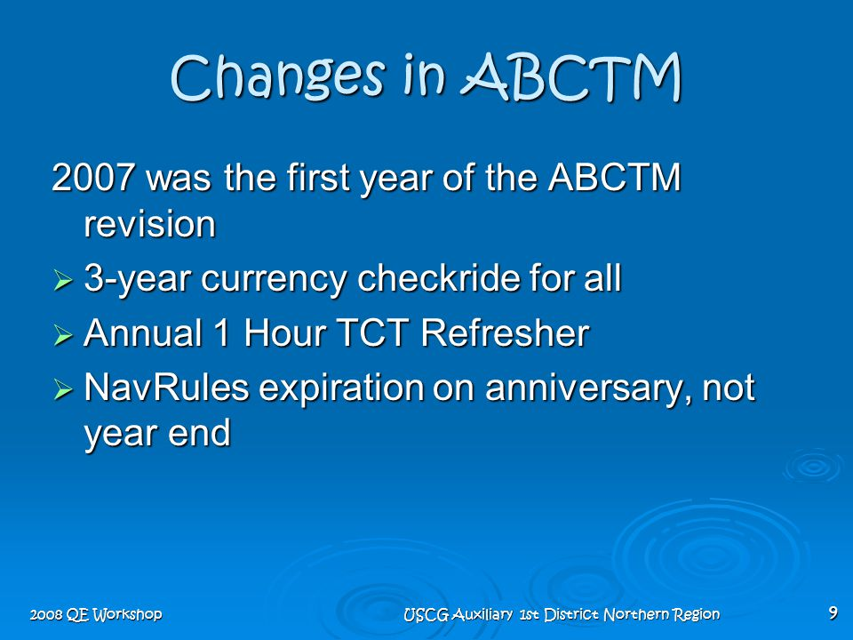 2008 QE Workshop USCG Auxiliary 1st District Northern Region 9 Changes in ABCTM 2007 was the first year of the ABCTM revision  3-year currency checkr