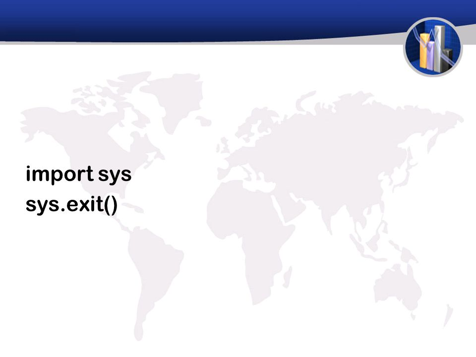 import sys sys.exit()