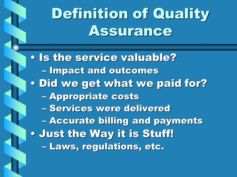 Definition of Quality Assurance Is the service valuable Is the service valuable.